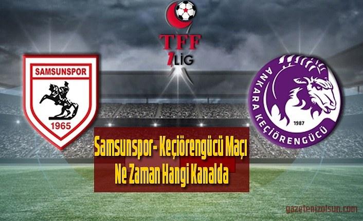 Samsunspor Keçiörengücü maçı ne zaman, saat kaçta, hangi kanalda?