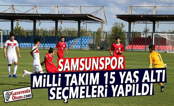 Samsunspor Milli Takım 15 Yaş Altı Seçmeleri Yapıldı