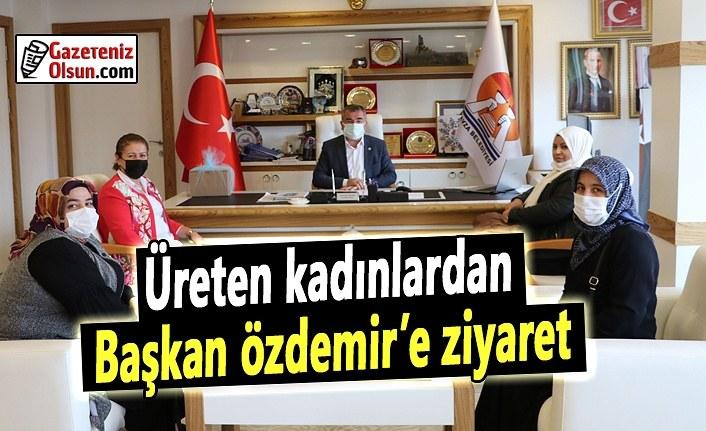 Üreten kadınlardan Başkan Özdemir'e ziyaret