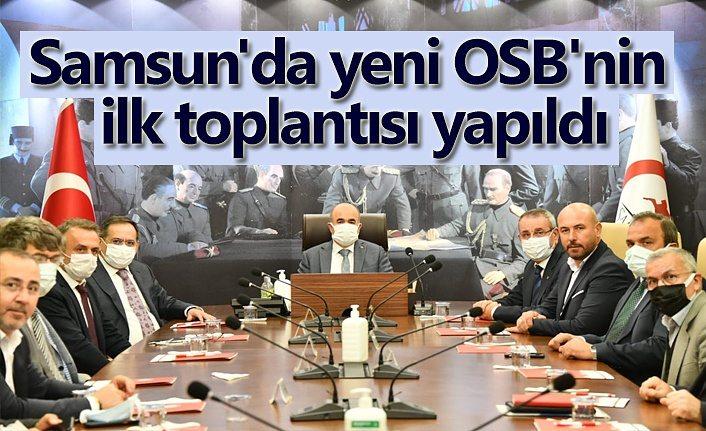 Samsun'da yeni OSB'nin ilk toplantısı yapıldı