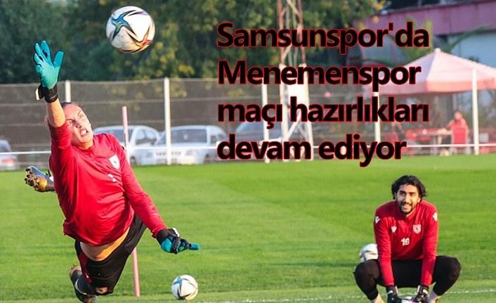 Samsunspor'da Menemenspor maçı hazırlıkları devam ediyor