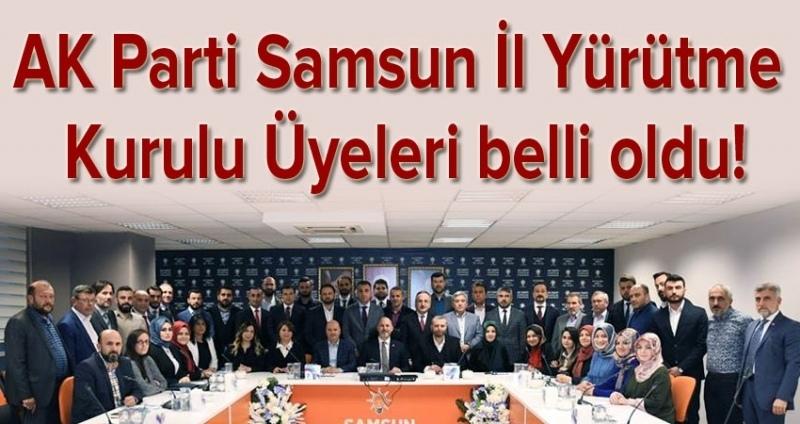AK Parti Samsun İl Yürütme Kurulu Üyeleri belli oldu