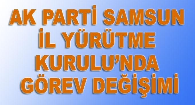 AK Parti Samsun'da İl Yürütme Kurulu'nda görev değişimi