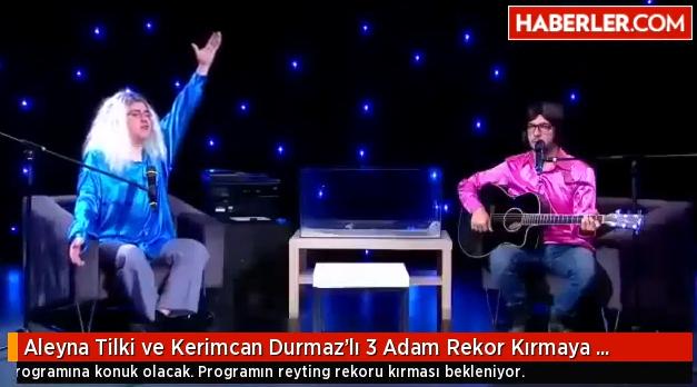 Aleyna Tilki ve Kerimcan Durmaz 3 Adam da!