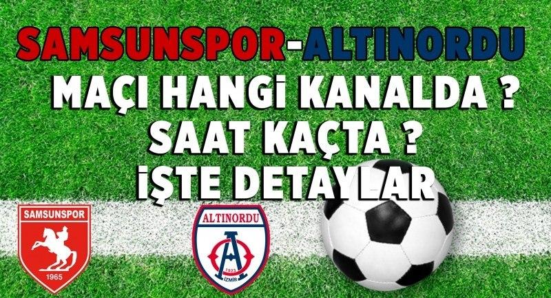 Altnordu Samsunspor maçı ne zaman saat kaçta hangi kanalda?