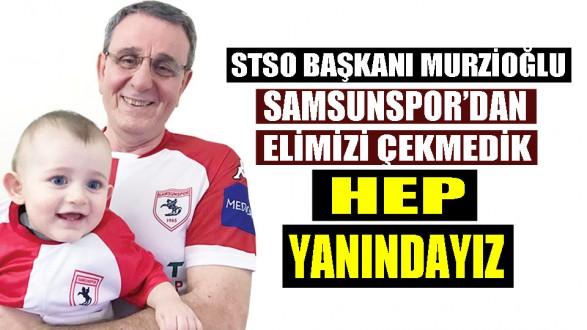 Başkan Murzioğlu: Her zaman Samsunspor'un arkasındayız