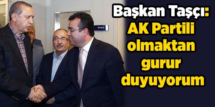 Başkan Taşçı: AK Partinin bir neferi olmaktan gurur duyuyorum