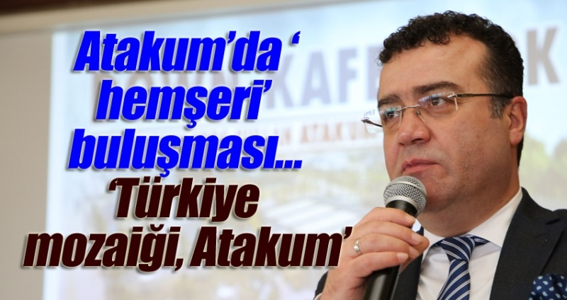 Başkan Taşçı: Atakum bir Türkiye mozaiğidir