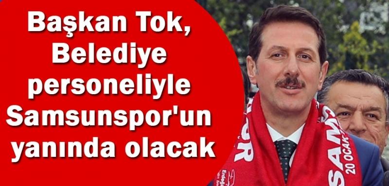 Başkan Tok'tan büyük Samsunspor taraftarına çağrı