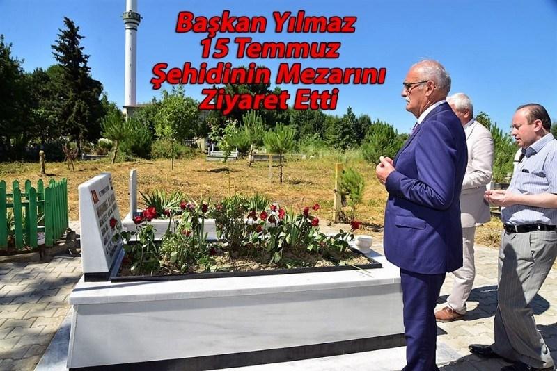 Başkan Yılmaz 15 Temmuz Şehidinin Mezarını Ziyaret Etti