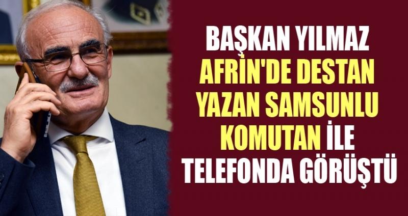 Başkan Yılmaz'dan Samsunlu Komutan'a telefon