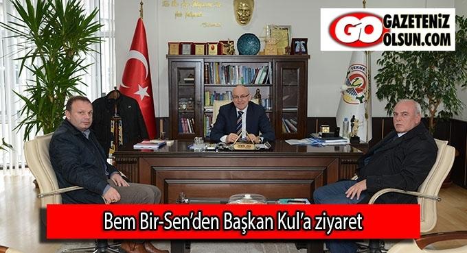 Bem Bir-Sen'den Başkan Kul'a ziyaret