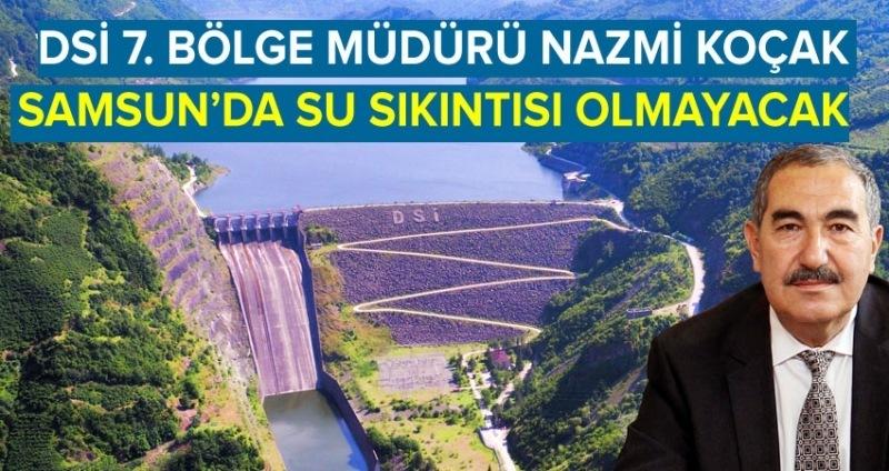 Bölge Müdürü açıkladı; Samsun'da su sorunu olmayacak