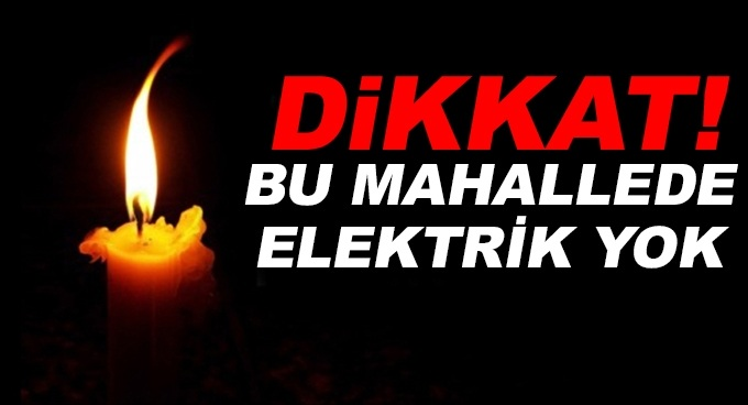Bu mahallede elektrikler kesilecek