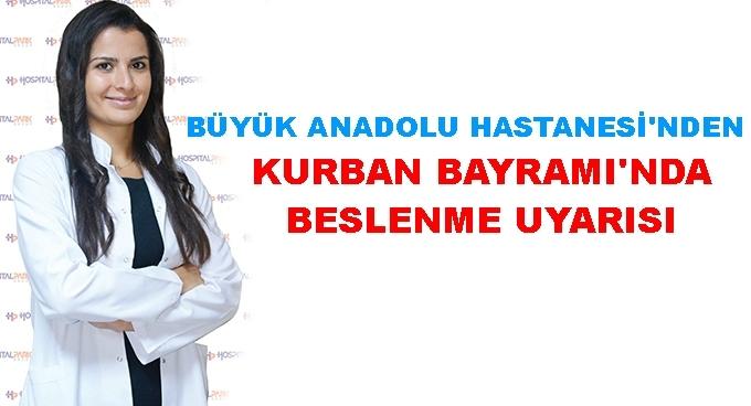Büyük Anadolu Hastanesi'nden Kurban Bayramı'nda beslenme uyarısı