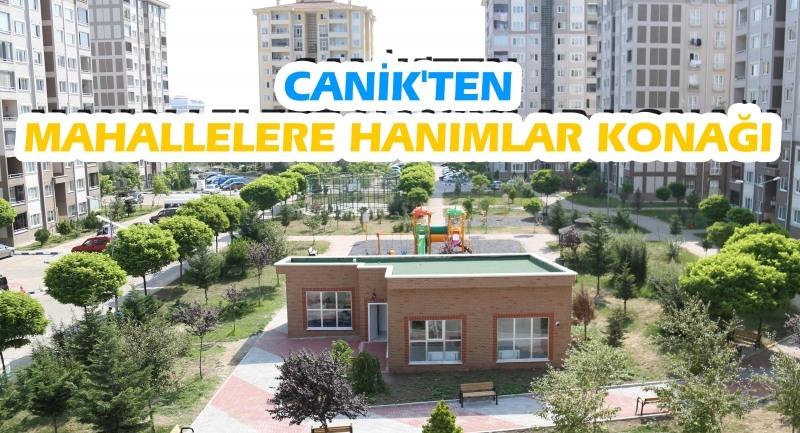Canik'ten mahallelere Hanımlar Konağı