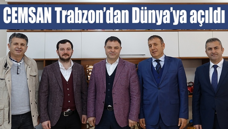 CEMSAN Trabzon'dan Dünya'ya açıldı