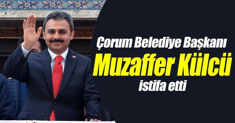 Çorum Belediye Başkanı Muzaffer Külcü neden istifa ettiğini açıkladı!