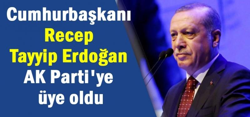 Cumhurbaşkanı Erdoğan AK Parti'ye üye oldu