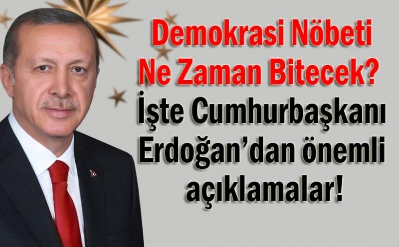 Demokrasi nöbeti ne zaman bitecek? Cumhurbaşkanı Erdoğan açıkladı!