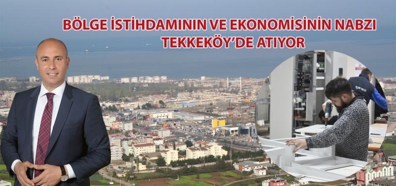 Ekonominin ve istihdamının kalbi Tekkeköy'de atıyor