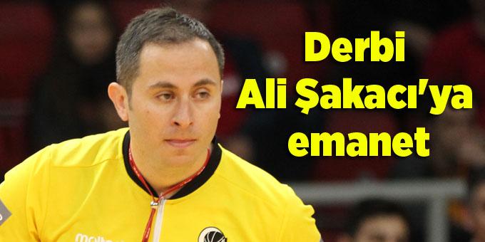 Fenerbahçe – Galatasaray karşılaşmasın Ali Şakacı yönetecek!