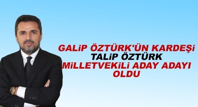 Galip Öztürk'ün kardeşi Talip Öztürk AK PArti'den Milletvekili Aday Adayı oldu