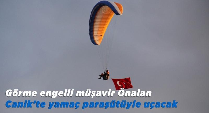Görme engelli müşavir Önalan Canik'te yamaç paraşütüyle uçacak