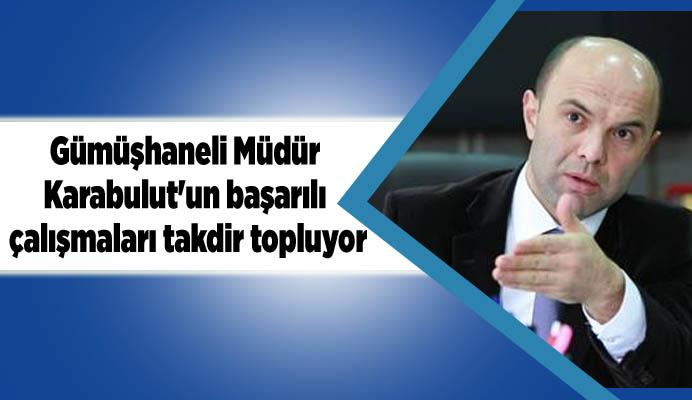 Gümüşhaneli Müdür Karabulut'un başarılı çalışmaları takdir topluyor