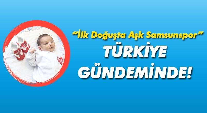 'İlk Doğuşta Aşk Samsunspor' projesi Türkiye gündeminde!
