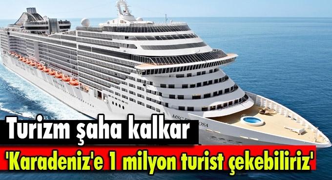 'Karadeniz'e 1 milyon turist çekebiliriz'