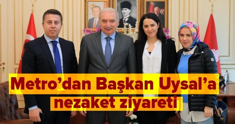 Metro'dan İstanbul Büyükşehir Belediye Başkanı Uysal'a ziyaret