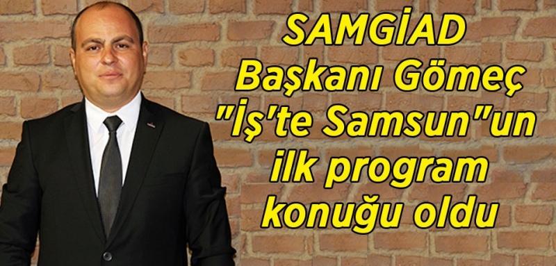 SAMGİAD Başkanı Gömeç: Asli amacımız katma değer sağlamak
