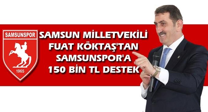 Samsun Milletvekili Fuat Köktaş'tan Samsunspor'a 150 bin TL destek