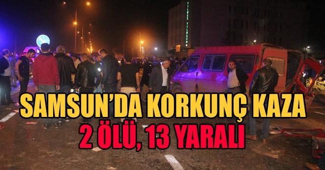 Samsun'da feci kaza: 2 ölü, 14 yaralı