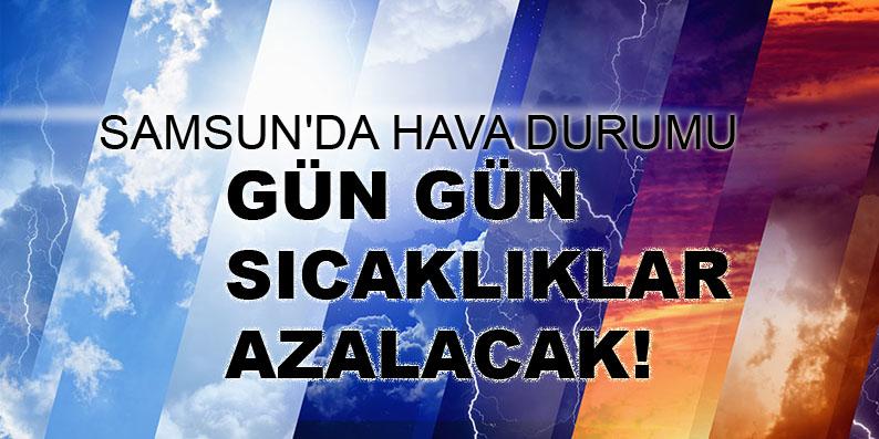 Samsun'da Hava sıcaklığı azalacak
