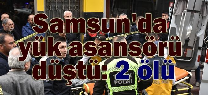 Samsun'da yük asansörü düştü: 2 ölü