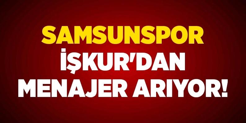Samsunspor İşkur'dan menajer arıyor