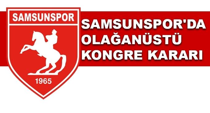 Samsunspor'da olağanüstü kongre kararı