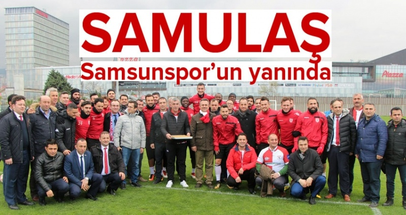 SAMULAŞ'tan Samsunspor'a sürpriz ziyaret
