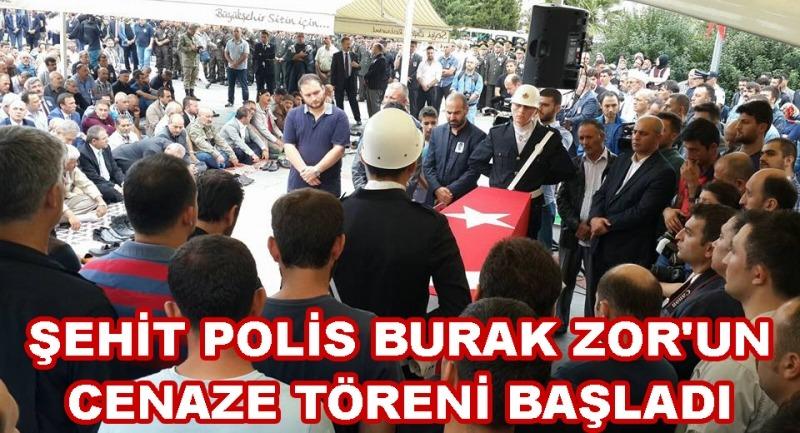 Şehit Polis Burak Zor'un cenaze töreni başladı