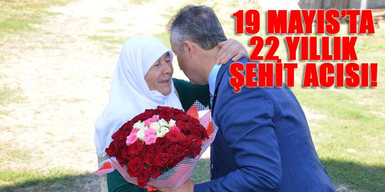 19 Mayıs ilçesinde 19 Mayıs 1995 yılında oğlunun şehadet haberini almıştı!