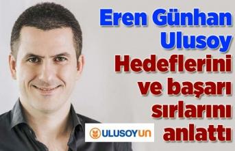 Eren Günhan Ulusoy, hedeflerini ve başarı sırlarını anlattı