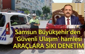 Samsun Büyükşehir'den araçlara sıkı denetim!