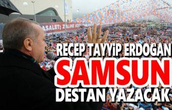 Recep Tayyip Erdoğan, Samsun destan yazacak