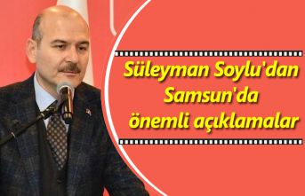 Süleyman Soylu Samsun'da önemli açıklamalarda bulundu