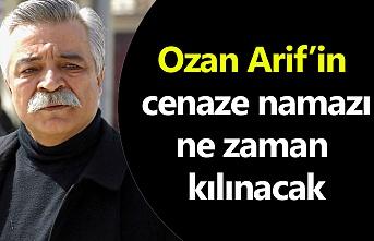 Ozan Arif'in cenaze namazı ne zaman kılınacak!