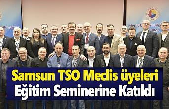 Samsun TSO Meclis Üyeleri, eğitim seminerine katıldı