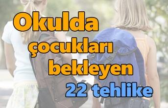 Veliler tedirgin, okulda çocukları bekleyen 22 tehlike!