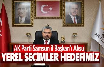 Başkan Ersan Aksu, Yerel Seçimler Hedefimiz